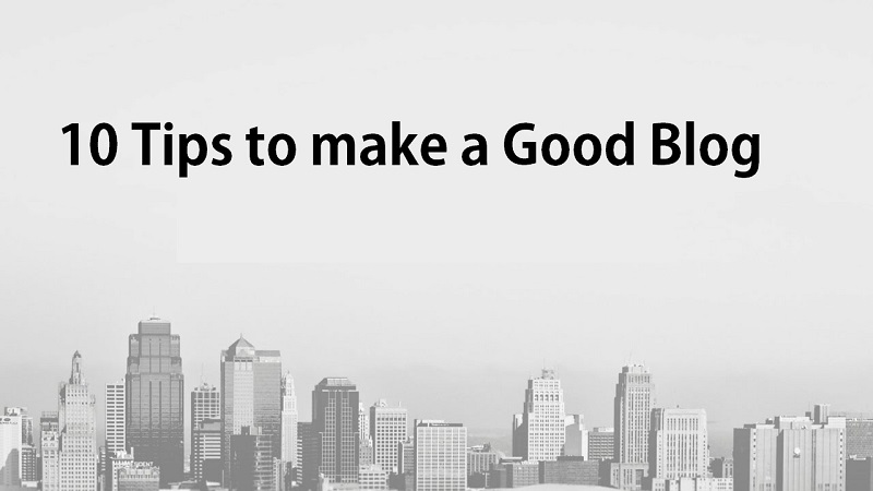 tips to make a good blog